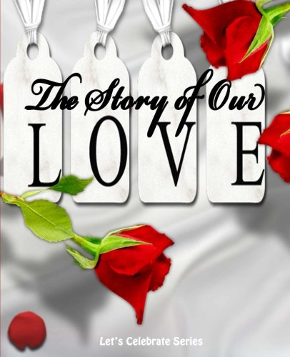 9781512160697: The Story of Our Love: Hundred Page Journal (Rose Cover) (Let's Celebrate Series)