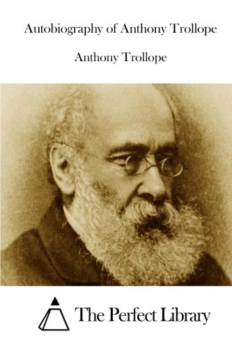 9781512161557: Autobiography of Anthony Trollope (Perfect Library)