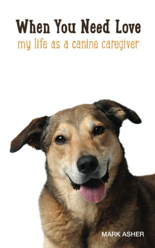 9781512161793: When You Need Love: My Life as a Canine Caregiver