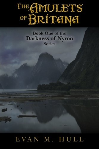 The Amulets of Britana: Book One of the Darkness of Nyron Series (Volume 1): Evan M. Hull