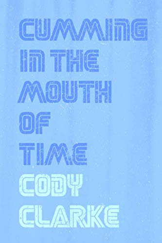 9781512164244: Cumming in the Mouth of Time: Two Hundred Poems