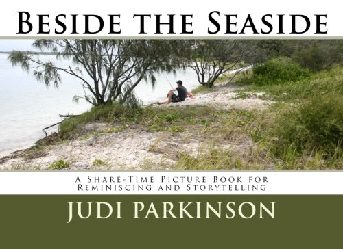 9781512164411: Beside the Seaside: A Share-Time Picture Book for Reminiscing and Storytelling (Non-Verbal Reminiscent Books for People with Alzheimer's disease, Dementia and Memory Loss) (Volume 6)
