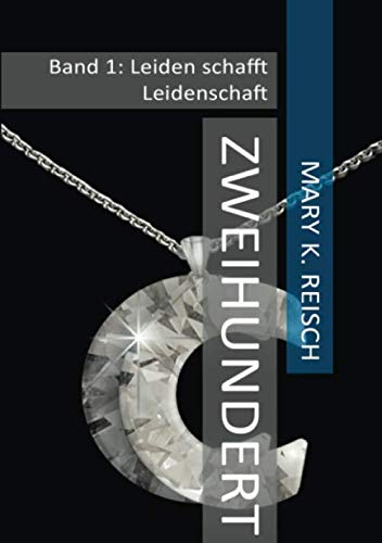 9781512168914: Zweihundert: Band 1: Leiden schafft Leidenschaft (Volume 1) (German Edition)