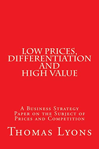 9781512170962: Low Prices, Differentiation and High Value: A Business Strategy Paper on the Subject of Prices and Competition