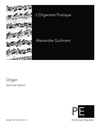 L'Organiste Pratique: Guilmant, Alexandre