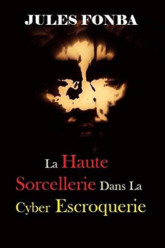 9781512174076: La Haute Sorcellerie Dans La Cyber Escroquerie: L`Art Spectaculaire De Four One Nine(419)