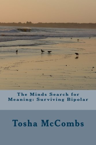 The Minds Search for Meaning: Surviving Bipolar: Tosha L McCombs