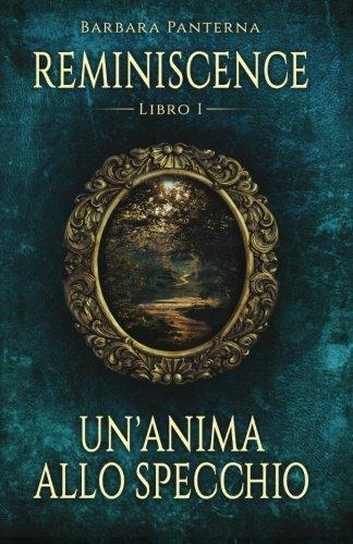 9781512175288: Un'anima Allo Specchio (REMINISCENCE) (Volume 1) (Italian Edition)