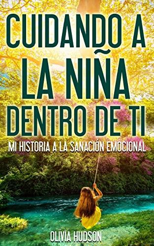 9781512176292: Cuidando la niña dentro de Tí: Mi historia a la sanación emocional (Spanish Edition)