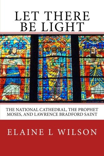 9781512176483: Let There be Light: The National Cathedral, The Prophet Moses, and Lawrence Bradford Saint (The Art of God's Messages) (Volume 3)