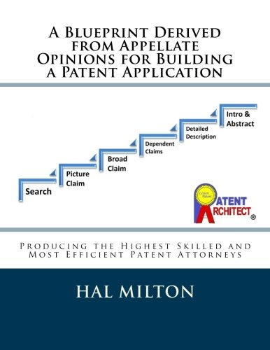 9781512177015: A Blueprint Derived from Appellate Opinions for Building a Patent Application: Patent Preparation in Six Steps to Produce the Highest Skilled and Most Efficient Patent Attorneys