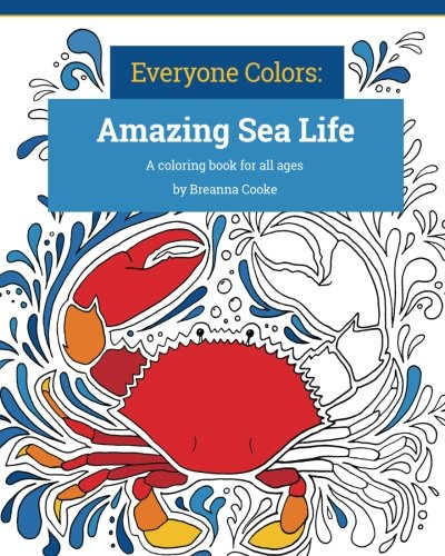Everyone Colors: Amazing Sea Life: A coloring book for all ages: Breanna Cooke