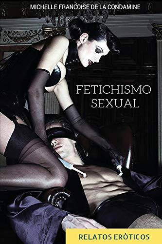 9781512180268: Fetichismo Sexual: Relatos Eroticos Fetichistas (Spanish Edition)
