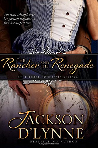 The Rancher and the Renegade (The Three Goddesses Series) (Volume 2): Jackson D'Lynne
