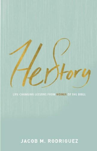 HerStory: Life-Changing Lessons from Women of the Bible: Jacob Rodriguez