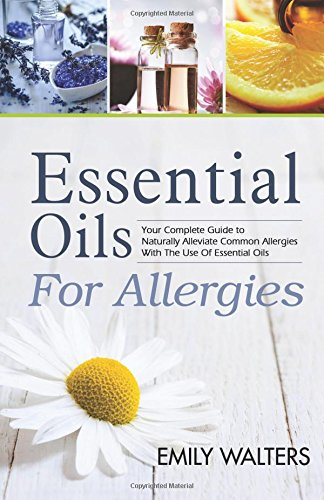 9781512184099: Essential Oils For Allergies: Your Complete Guide to Alleviating Common Allergies With The Use Of Essential Oils