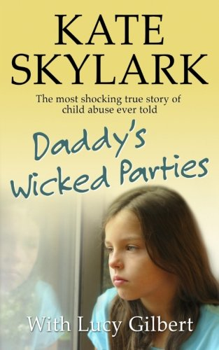 9781512187724: Daddy's Wicked Parties: The Most Shocking True Story of Child Abuse Ever Told (Skylark Child Abuse True Stories) (Volume 2)