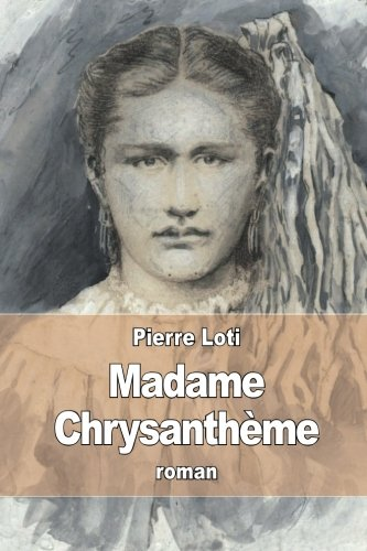 Madame Chrysanth?me (French Edition): Loti, Pierre
