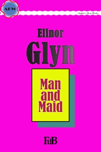 9781512187946: Man and Maid (ABW. Author's Best Work. Elinor Glyn) (Volume 2)