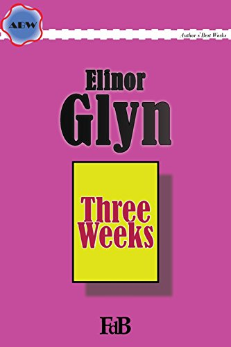9781512188066: Three Weeks (ABW. Author's Best Work. Elinor Glyn) (Volume 1)