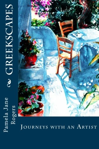 Greekscapes: Journeys with an Artist: Pamela Jane Rogers