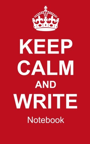 9781512189452: Keep Calm And Write Notebook: College Ruled Writer's Notebook for School, the Office, or Home! (5 x 8 inches, 78 pages)
