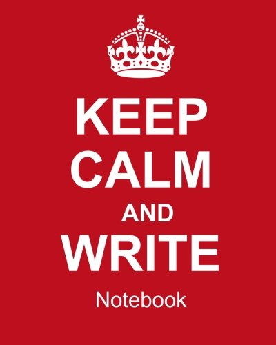 9781512189834: Keep Calm And Write Notebook: College Ruled Writer's Notebook for School, the Office, or Home! (8 x 10 inches, 120 pages)