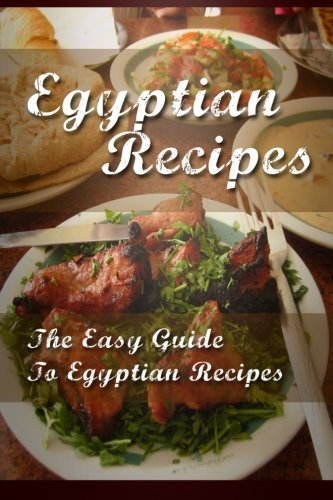 9781512191677: Egyptian Recipes: The Easy Guide To Egyptian Recipes