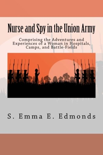9781512196443: Nurse and Spy in the Union Army: Comprising the Adventures and Experiences of a Woman in Hospitals, Camps, and Battle-Fields