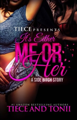 9781512196481: It's Either Me Or Her; A Side Bitch Story (Volume 1)