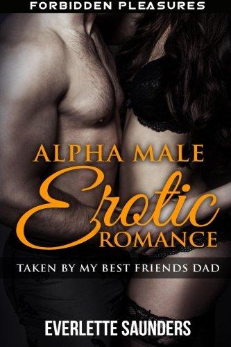 Alpha Male Erotic Romance: Taken By My Best Friends Dad (Forbidden Pleasures, Alpha Male, First ...
