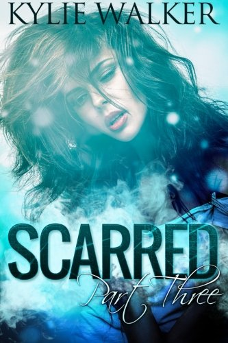 SCARRED - Part 3: (The SCARRED Series - Book 3) (Volume 3): Kylie Walker