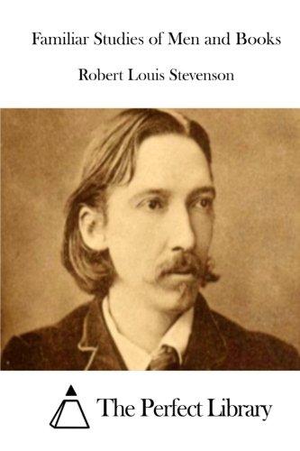 Familiar Studies of Men and Books (Perfect Library): Stevenson, Robert Louis