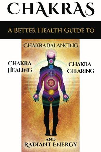 Chakras: A Better Health Guide to Chakra Balancing, Chakra Healing, Chakra Clearing and Radiant ...