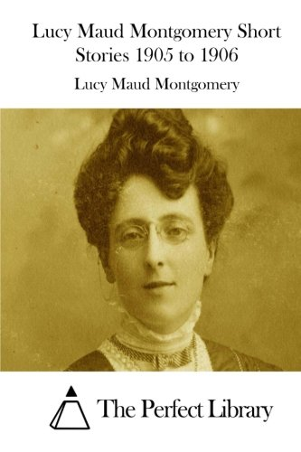 9781512205008: Lucy Maud Montgomery Short Stories 1905 to 1906 (Perfect Library)
