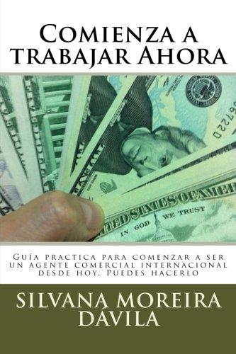 Comienza a Trabajar Ahora: Guia Practica Para: Sra Silvana Moreira