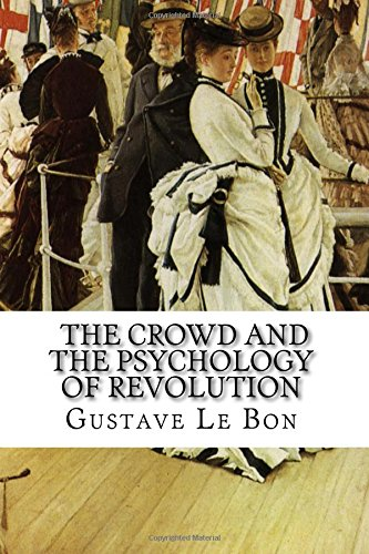 Gustave Le Bon, The Crowd and The Psychology of Revolution: Gustave Le Bon