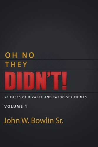 9781512209488: Oh No They Didn't!: 50 Cases of Bizarre and Taboo Sex Crimes (Volume 1)