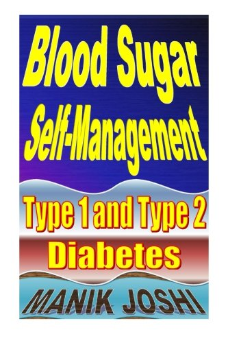 Blood Sugar Self-Management: Type 1 and Type 2 Diabetes: Mr. Manik Joshi