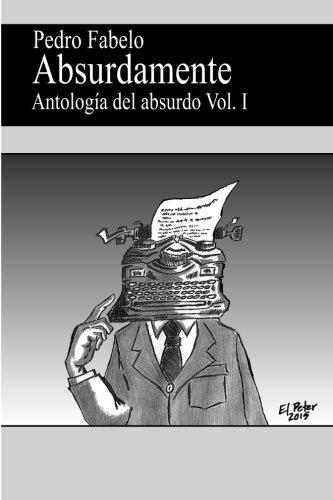 9781512210989: Absurdamente: Antología del absurdo Vol.I