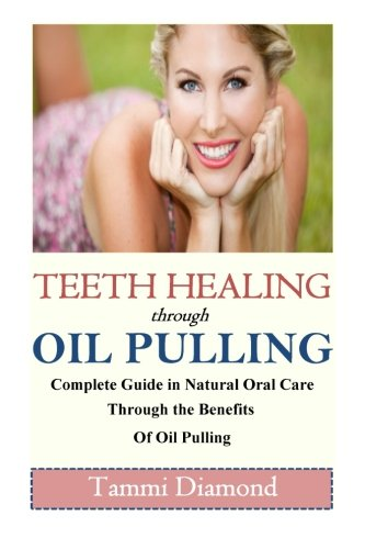9781512211498: Teeth Healing through Oil Pulling: The Complete Guide in Natural Oral Care through the Benefits of Oil Pulling