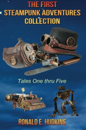 9781512215601: The First Steampunk Adventures Collection: Tales One thru Five (Volume 1)