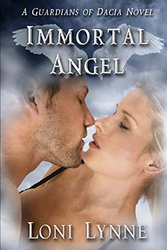 Immortal Angel: A Guardians of Dacia Novel (The Guardians of Dacia) (Volume 3): Loni Lynne