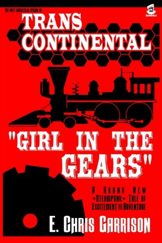 Girl in the Gears (Trans-Continental) (Volume 1): E. Chris Garrison