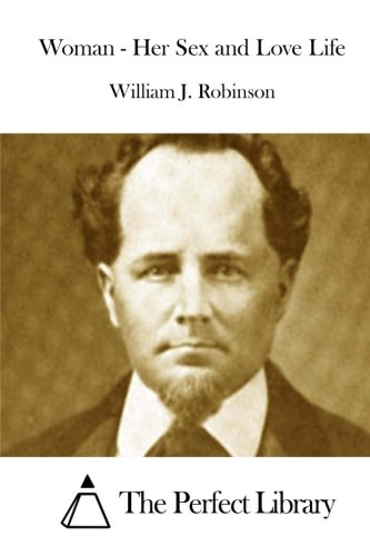 Woman - Her Sex and Love Life: Robinson, William J.