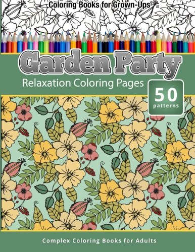 Coloring Books For Grown-Ups: Garden Party: Relaxation Coloring Pages: Publishing, Chiquita