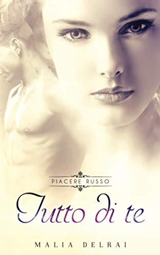 9781512220711: Tutto di te (Piacere russo) (Volume 3) (Italian Edition)