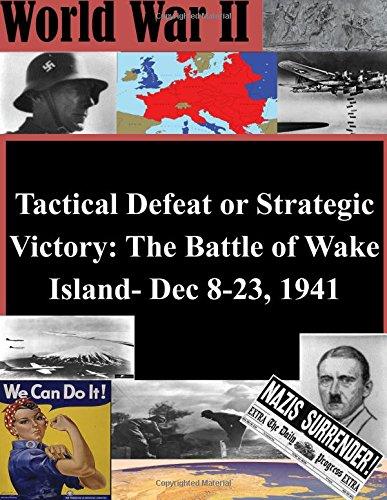 9781512221633: Tactical Defeat or Strategic Victory: The Battle of Wake Island- Dec 8-23, 1941 (World War II)