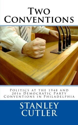 9781512222548: Two Conventions: Politics at the 1948 and 2016 Democratic Party Conventions in Philadelphia