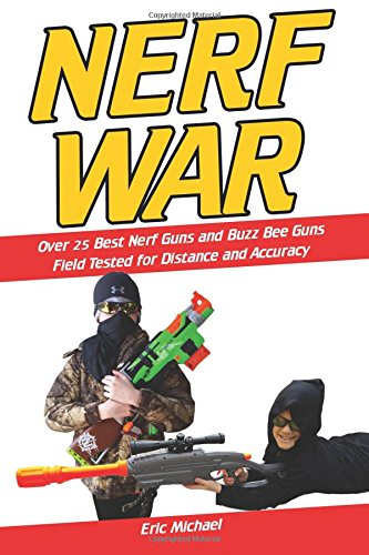 9781512222883: Nerf War [Color Nerf Blaster Photographs]: Over 25 Best Nerf Blasters Field Tested for Distance and Accuracy! Plus, Nerf Gun Safety, Setting Up Nerf ... for Cheap (Nerf Blaster Guide) (Volume 1)